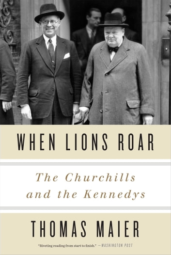 When Lions Roar - The Churchills and the Kennedys ebook by Thomas Maier