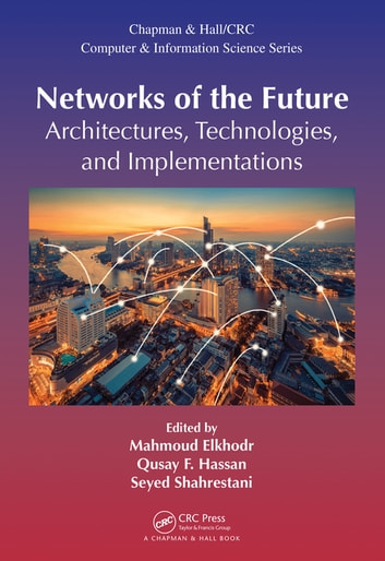 Networks of the Future - Architectures, Technologies, and Implementations ebook by