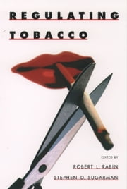 Regulating Tobacco ebook by Robert L. Rabin,Stephen D. Sugarman