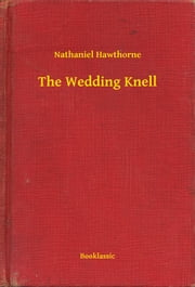 The Wedding Knell ebook by Nathaniel Hawthorne