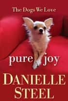 Pure Joy - The Dogs We Love ebook by Danielle Steel