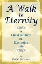 A Walk to Eternity ebook by Philip Vermaak