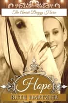 Hope (Amish Christian Romance) (The Amish Buggy Horse Book 2) ebook by Ruth Hartzler