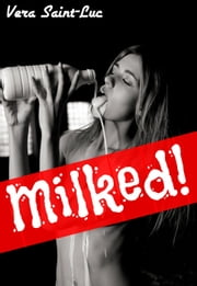 Milked! (Human Cow Lactation Erotica) ebook by Vera Saint-Luc