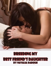 Breeding My Best Friend's Daughter ebook by Natalia Darque