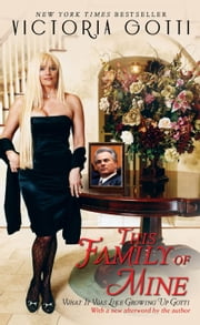 This Family of Mine - What It Was Like Growing Up Gotti ebook by Victoria Gotti