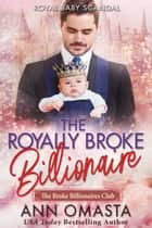 The Royally Broke Billionaire - Royal Baby Scandal eBook by Ann Omasta