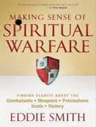 Making Sense of Spiritual Warfare ebook by Eddie Smith