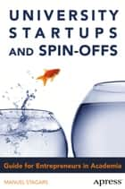 University Startups and Spin-Offs - Guide for Entrepreneurs in Academia ebook by Manuel Stagars