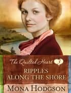 Ripples Along the Shore - The Quilted Heart Novella Three ebook by Mona Hodgson