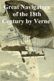 Celebrated Travels and Travellers: The Great Navigators of the Eighteenth Century ebook by Jules Verne