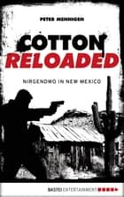 Cotton Reloaded - 45 - Nirgendwo in New Mexico ebook by Peter Mennigen