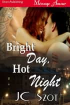 Bright Day, Hot Night ebook by JC Szot