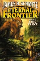 Eternal Frontier ebook by James H. Schmitz, Eric Flint