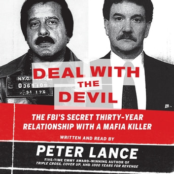 Deal with the Devil - The FBI's Secret Thirty-Year Relationship with a Mafia Killer audiobook by Peter Lance