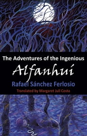 The Adventures of the Ingenious Alfanhui ebook by Rafael Sanchez Ferlioso, Margaret Jull Costa