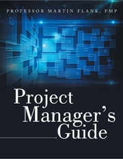 Project Manager's Guide ebook by Professor Martin Flank, PMP