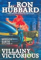 Villainy Victorious: - Mission Earth Volume 9 (Reissue) ebook by L. Ron Hubbard