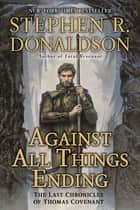 Against All Things Ending ebook by Stephen R. Donaldson