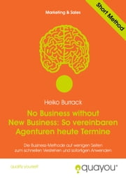 No Business without New Business: So vereinbaren Agenturen heute Termine ebook by Heiko Burrack