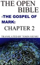 The Open Bible: The Gospel of Mark: Chapter 2 ebook by Open Bible Mark
