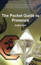 The Pocket Guide to Presence ebook by Kathy Hall
