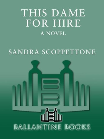 This Dame for Hire - A Novel eBook by Sandra Scoppettone