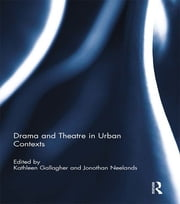 Drama and Theatre in Urban Contexts ebook by Kathleen Gallagher,Jonothan Neelands