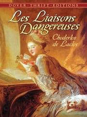 Les Liaisons Dangereuses - or Letters Collected in a Private Society and Published for the Instruction of Others ebook by Choderlos de Laclos, Ernest Dowson