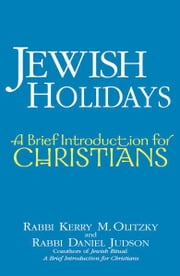 Jewish Holidays: A Brief Introduction for Christians ebook by Rabbi Kerry M. Olitzky, Rabbi Daniel Judson