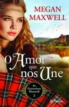 O Amor Que Nos Une ebook by Megan Maxwell
