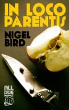 In Loco Parentis ebook by Nigel Bird