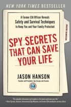 Spy Secrets That Can Save Your Life ebook by A Former CIA Officer Reveals Safety and Survival Techniques to Keep You and Your Family Protected