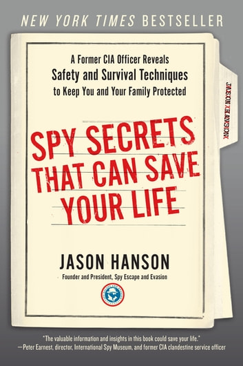 Spy Secrets That Can Save Your Life - A Former CIA Officer Reveals Safety and Survival Techniques to Keep You and Your Family Protected eBook by Jason Hanson