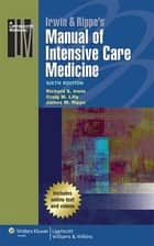 Irwin & Rippe's Manual of Intensive Care Medicine ebook by Richard S. Irwin, Craig Lilly, James M. Rippe