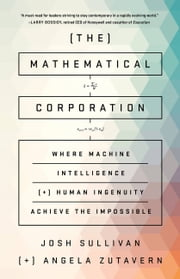 The Mathematical Corporation - Where Machine Intelligence and Human Ingenuity Achieve the Impossible ebook by Angela Zutavern,Josh Sullivan