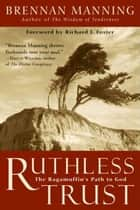 Ruthless Trust ebook by Brennan Manning