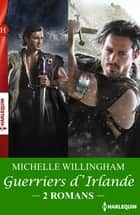 Intégrale Guerriers d'Irlande ebook by Michelle Willingham