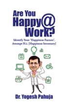 Are You Happy @ Work? - Identify Your 'Happiness Factors' - Attempt H.I. (Happiness Inventory) ebook by Dr. Yogesh Pahuja