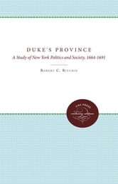 The Duke's Province - A Study of New York Politics and Society, 1664-1691 ebook by Robert C. Ritchie