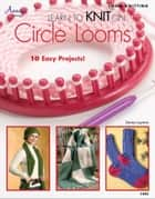 Learn to Knit on Circle Looms ebook by Bobbie Matela