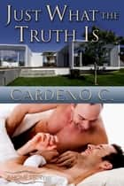 Just What the Truth Is ebook by Cardeno C.