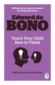 Teach Your Child How To Think ebook by Edward de Bono