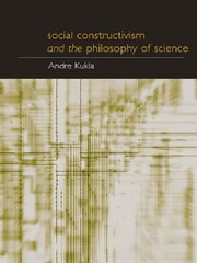 Social Constructivism and the Philosophy of Science ebook by André Kukla