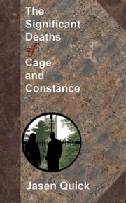 The Significant Deaths of Cage and Constance ebook by Jasen Quick