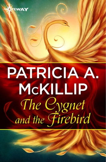The Cygnet and the Firebird ebook by Patricia A. McKillip