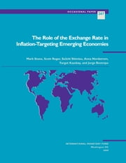 The Role of the Exchange Rate in Inflation-Targeting Emerging Economies ebook by Anna Nordstrom,Scott Mr. Roger,Mark Mr. Stone,Seiichi Shimizu,Turgut Kisinbay,Jorge Restrepo