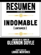 Resumen Extendido: Indomable (Untamed) - Basado En El Libro De Glennon Doyle ebook by