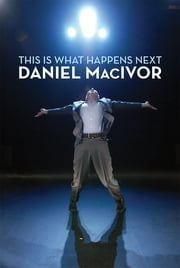 This Is What Happens Next ebook by Daniel MacIvor