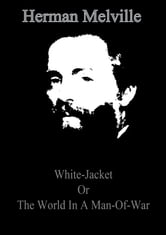 White-Jacket Or The World In A Man-Of- ebook by Herman Melville
